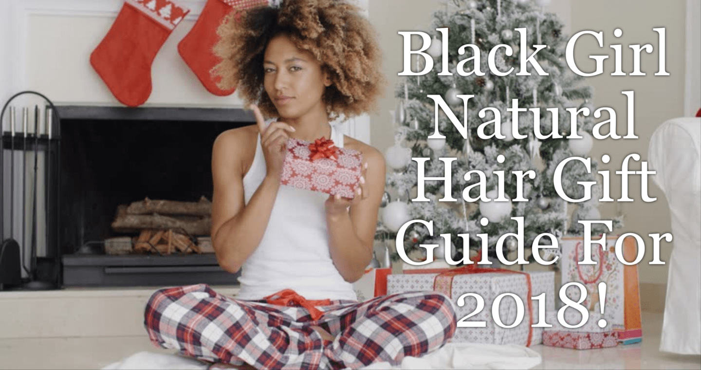 Healthy hair is the focus for every black girl and we've got our holiday gift guide full of healthy items for you and every natural on your list!