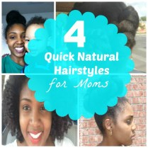 4 Quick Natural Hairstyles for Moms