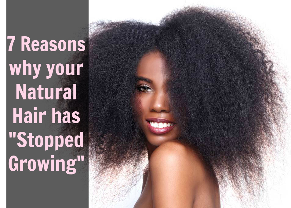 7 Reasons Why Your Natural Hair Doesn't Look Like Its Growing...