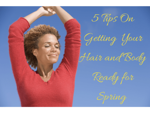 5 Tips On Getting Your Hair and Body Ready For Spring
