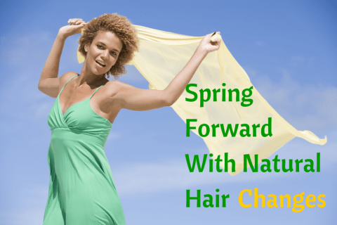 Spring Forward With Natural Hair Changes