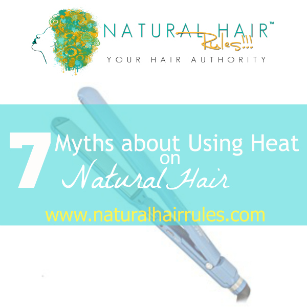 7 Myths About Using Heat on Natural Hair & Heat Damage