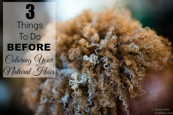 3 Things To Do Before You Color Your Natural Hair