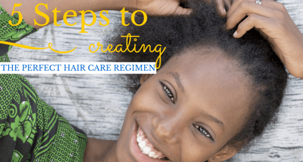 5 Steps to Create a Hair Care Regimen