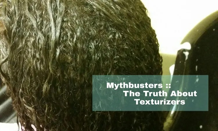 The Truth About Texturizers