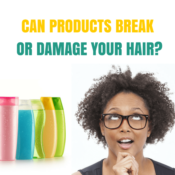 CAN PRODUCTS BREAK OR DAMAGE YOUR HAIR-