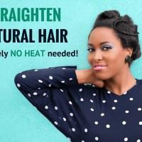 4 Ways to Straighten Natural Hair- No Heat Needed