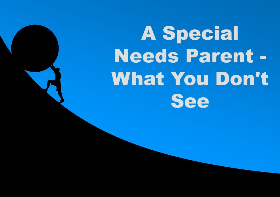 A Special Needs Parent - What You Don't See