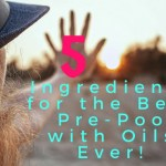 5 Ingredients for the Best Pre-Poo with Oils Ever!