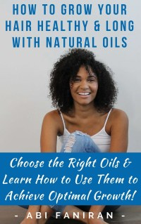 How to Grow Your Hair Healthy & Long with Natural Oils