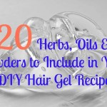 20 Herbs, Oils & Powders to Include in Your DIY Hair Gel – Part 1
