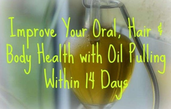 Improve Your Oral, Hair & Body Health with Oil Pulling Within 14 Days