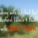 Cooking with Oil: Get Better Cholesterol Levels & Healthier Hair with Red Palm Oil