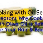 Cooking with Oil: 5 Reasons Why Cooking with Olive Oil is Better for Your Hair & Body