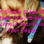 11 Simple Steps to Take Down Braids Without Sacrificing Your Edges