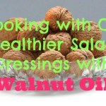 Cooking with Oil: Healthier Salad Dressings with Walnut Oil