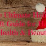 The Ultimate Holiday Gift Guide for Hair, Health & Beauty – Part 1!