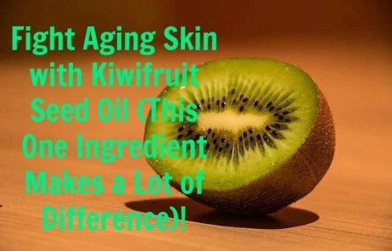 Fight-Aging-Skin-with-Kiwifruit-Seed-Oil