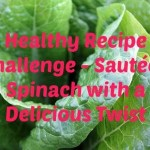 Healthy Recipe Challenge – Sautéed Spinach with a Delicious Twist