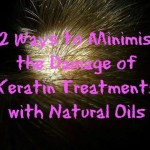 12 Ways to Minimise the Damage of Keratin Treatments with Natural Oils