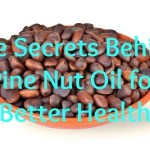 The Secrets Behind Pine Nut Oil for Better Health