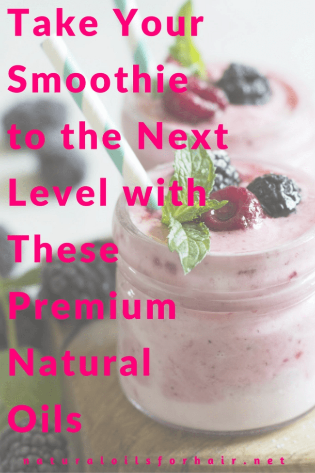 Take Your Smoothie to the Next Level with These Premium Natural Oils