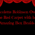 Nicolette Robinson Owns the Red Carpet with her Amazing Box Braids