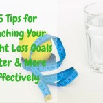 15 Tips for Reaching Your Weight Loss Goals Faster & More Effectively