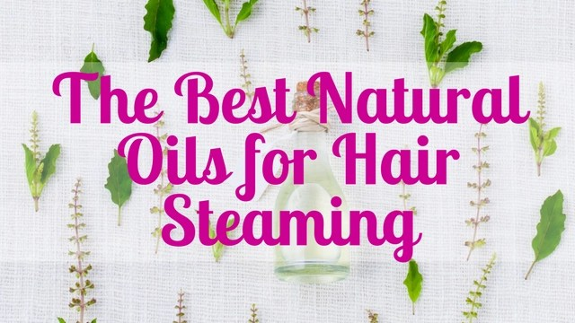 best natural oils for steaming hair