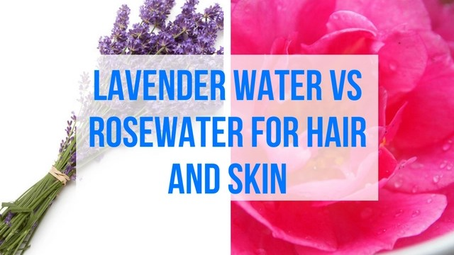 Lavender water vs rose water for hair and skin