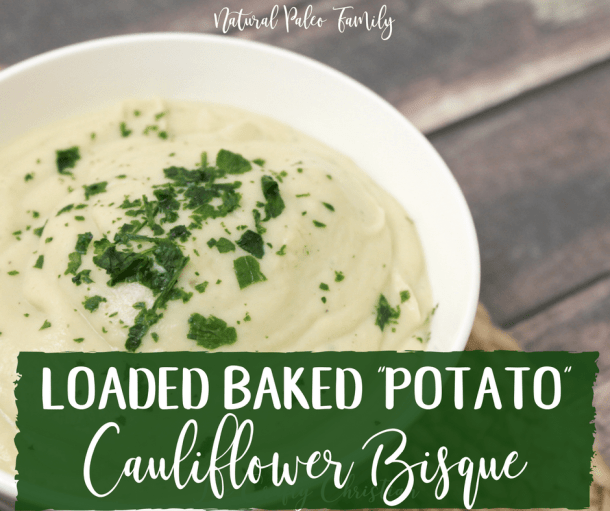 "Loaded Baked ""Potato"" Cauliflower Bisque {Recipe}"