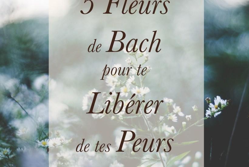 5 fleurs de Bach pour te Libérer de tes Peurs - Nature de déesse
