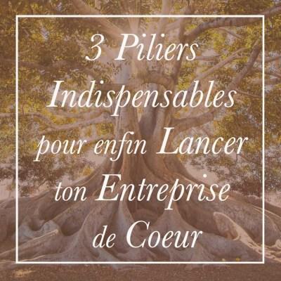 3 Piliers Indispensables pour enfin Lancer ton Entreprise de Coeur