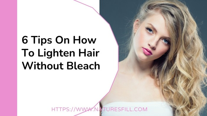 6 Tips On How To Lighten Hair Without Bleach