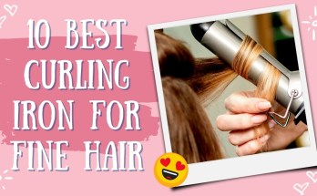 10 Best Curling Iron For Fine Hair