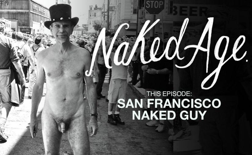 Naked Age – San Francisco Naked Guy