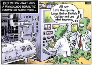 "A humoristic cartoon showing two alien scientists busy experimenting in a lab. The caption reads: 13.8 billion years ago, a few seconds before the creation of our Universe... One of the scientists says to the other: ""All set. Let's fire up this Large Hadron Particle Collider and see what happens!"""