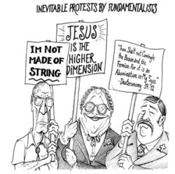 """A humoristic cartoon about the potential backlash of running the LHC. The caption reads: """"Inevitable Protests by Fundamentalists"""". Three people are taking part in a demonstration and holding up placards with the following slogans. The first one reads """"I'm not made of string"""". The second reads: """"Jesus is the higher dimension"""". Finally, the third placard reads: """"Thou shalt not comingle the boson and the fermion for it is an abomination in My Eyes - Deuteronomy 59:12""""."""
