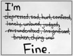 """A hand-written note illustrating the idea of recovering from clinical depression... or not. The note reads """"I'm Fine"""", but the words: """"depressed"""", """"sad"""", """"hurt"""", """"confused"""", """"lonely"""", """"unloved"""", """"judged"""", """"misunderstood"""", """"insignificant"""", """"broken"""", """"dying insi"""" have been stricken through."""
