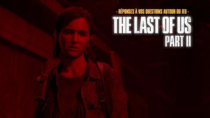 The Last Of Us Part II (FAQ) Réponses Questions
