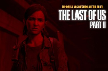 The Last Of Us Part II (FAQ) Réponses Questions