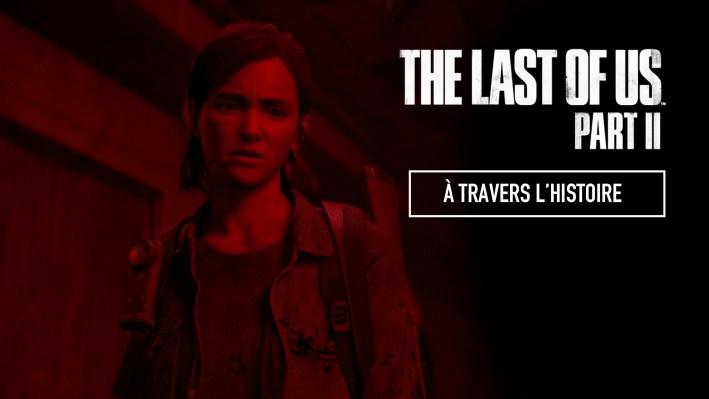The Last Of Us PArt II - À travers l'histoire