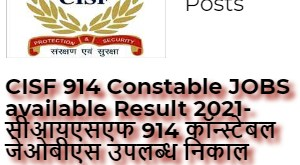 CISF 914 Constable JOBS available Result 2021