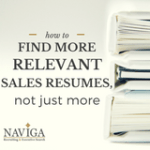 How to Find More Relevant Sales Resumes, Not Just More