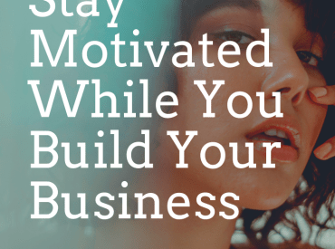 How to Stay Motivated While You Build Your Business