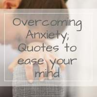 Overcoming Anxiety;  23 anxiety quotes to help when things get tough
