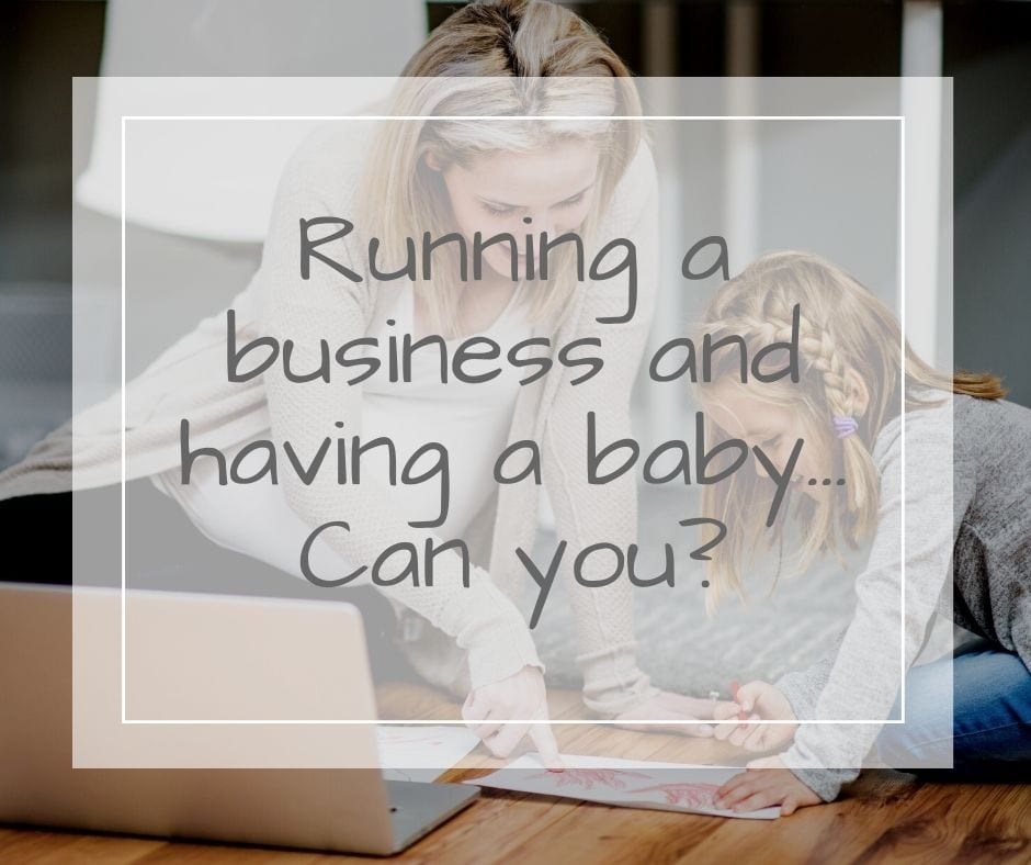 Running a business and having a baby