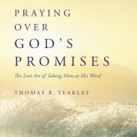 Praying Over God's Promises | The Navigators Prayer Resources | Written by Thomas R. Yeakley