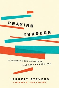 Praying Through: Overcoming the Obstacles That Keep Us from God by Jarrett Stevens | The Navigators Navpress | Praying Through book cover