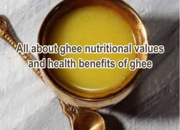 All about ghee nutritional values and health benefits of ghee
